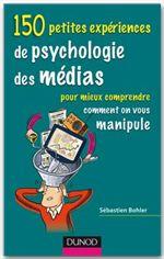 150 petites expériences de psychologie des médias, sébastien bohler, livre sur la manipulation, psychologie
