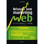 Réussir son marketing web, serge roukine