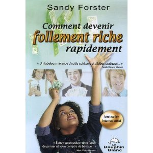comment devenir follement riche rapidement, sandy forster