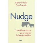 nudge la méthode douce pour inspirer la bonne décision, nudge, richard thaler, cass sunstein